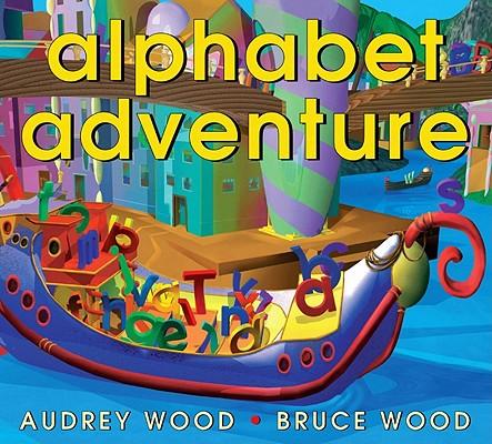 Alphabet Adventure By Wood, Audrey/ Wood, Bruce Robert (ILT)