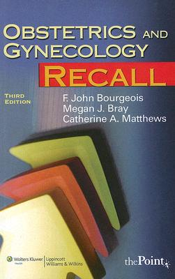 Obstetrics and Gynecology Recall By Bourgeois, F. John (EDT)/ Bray, Megan, M.D. (EDT)/ Matthews, Catherine (EDT)