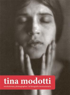 Tina Modotti By Modotti, Tina (PHT)/ Kirby, Rachel (COM)